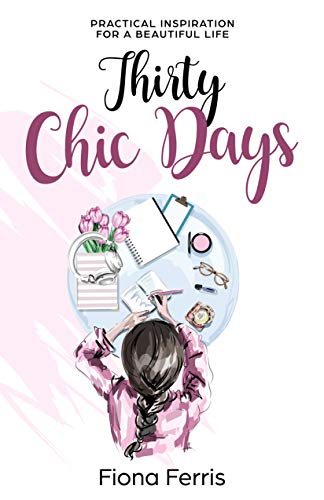 Thirty Chic Days: Practical inspiration for a beautiful life (Best Fashion Lifestyle Blogs)
