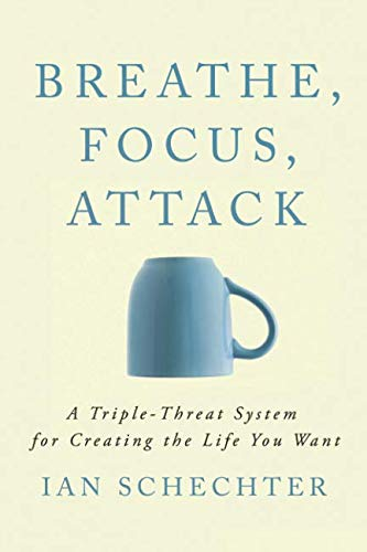 Triple Life - Breathe, Focus, Attack: A Triple - Threat System for Creating the Life You Want