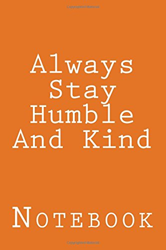 Always Stay Humble And Kind: Notebook