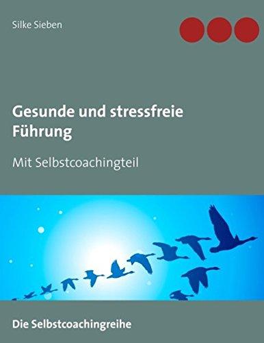 Gesunde und stressfreie Führung: Mit Selbstcoaching