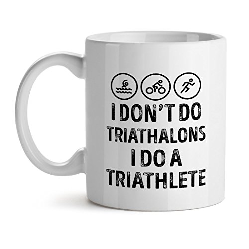 I Don't Do Triathalons I Do A Triathlete Office Tea White Coffee Mug 11OZ (Best Diet For Triathletes)