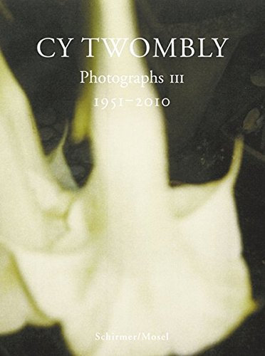 Cy Twombly: Photographs III 1951 - 2010 ebook