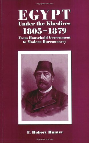 Egypt Under the Khedives: 1805-1879:  From Household Government to Modern Bureaucracy