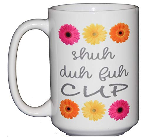 Shuh Duh Fuh Cup - Funny Inappropriate Coffee Mug Humor - Swear Words - Gerbera Daisy