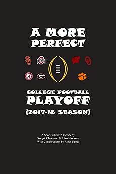A More Perfect College Football Playoff: 2017-18 Season by [Chevtsov, Sergei, Navarre, Alan, Uppal, Rohit]