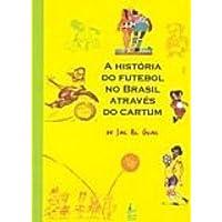 A Historia Do Futebol No Brasil Através Do Cartum