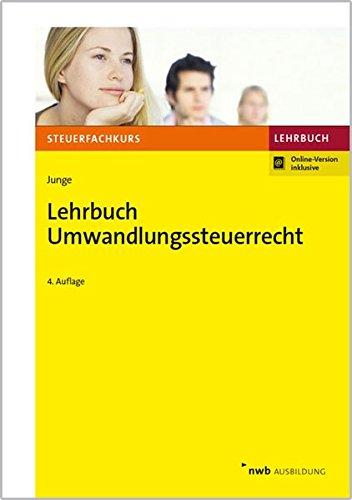 Lehrbuch Umwandlungssteuerrecht (Steuerfachkurs) Taschenbuch – 8. Dezember 2017 Bernd Junge NWB Verlag 3482585040 Steuern