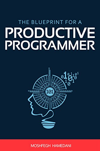 The blueprint for a productive programmer how to write great code the blueprint for a productive programmer how to write great code fast and prevent repetitive malvernweather Images