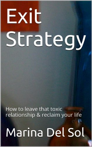 Exit Strategy: How to leave that toxic relationship & reclaim your life
