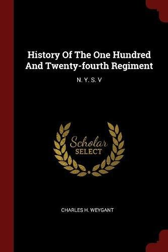 Download History Of The One Hundred And Twenty-fourth Regiment: N. Y. S. V ebook