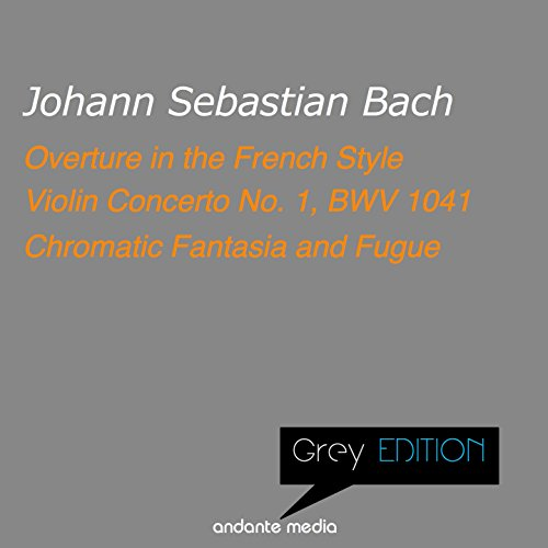 Grey Edition - Bach: Overture in the French Style & Violin Concerto No. 1, BWV 1041