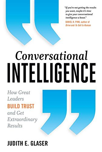 Conversational Intelligence: How Great Leaders Build Trust and Get Extraordinary Results cover
