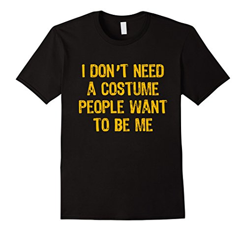 Mens I Don't Need A Costume People Want To Be Me Halloween Shirt XL Black