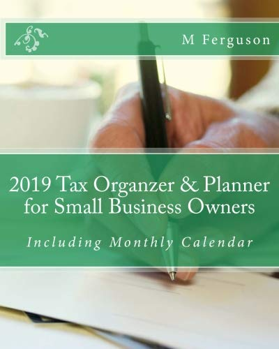 2019 Tax Organzer & Planner for Small Business Owners: Including Monthly Calendar