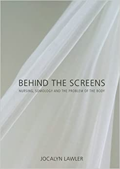 Book Behind the screens: Nursing, Somology and the Problem of the Body by Jocalyn Lawler (2006-01-01)