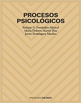 Procesos psicológicos (Psicología): Amazon.es: G. Fernández-Abascal, Enrique, Martín Díaz, María Dolores, Domínguez Sánchez, F. Javier: Libros