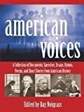 American Voices: A Collection of Documents, Speeches, Essays, Hymns, Poems, and Short Stories from American History