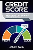 Credit Score: How To Repair And Improve Your Credit Score A Proven Step-by-Step Guide (FICO Credit Report, Improve Score, Strategies For Sorting Disputes, Remove Negative/Raise Points Score, Fix Debt)