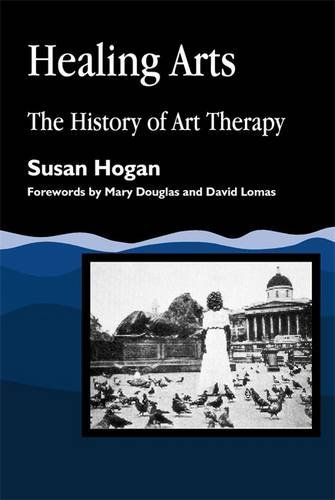 Healing Arts: The History of Art Therapy (Arts Therapies) ebook