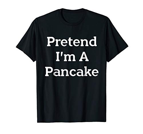 Pretend I'm A Pancake Costume Funny Halloween Party T-Shirt for $<!--$16.84-->