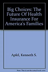Big Choices: The Future Of Health Insurance For America's Families