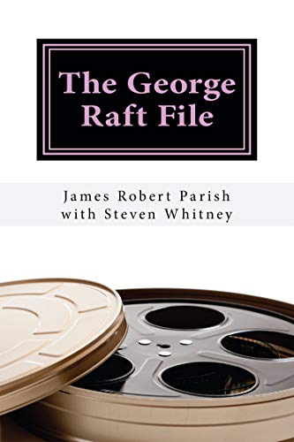 The George Raft File: The Unauthorized Biography (Encore Film Book Classics 51)