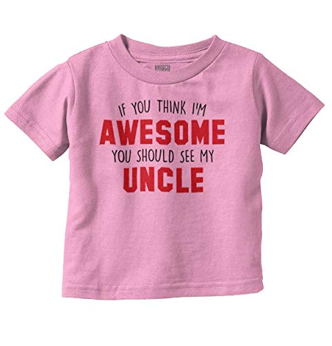 753a06a704d3d Brisco Brands Think Im Awesome You Should See My Uncle Infant Toddler T  Shirt