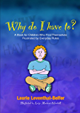Why Do I Have To?: A Book for Children Who Find Themselves Frustrated by Everyday Rules