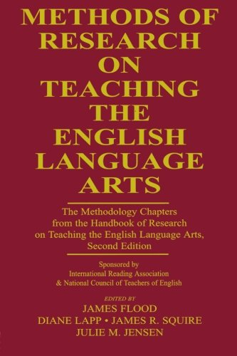 Methods of Research on Teaching the English Language Arts: The Methodology Chapters From the Handbook of Research on Tea