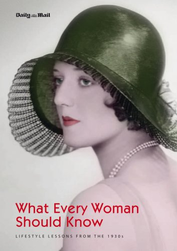 What Every Woman Should Know: Lifestyle Lessons from the 1930s (Daily Mail) Christopher Hudson