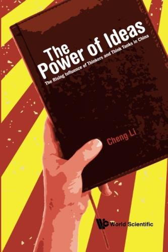 Power Of Ideas, The: The Rising Influence Of Thinkers And Think Tanks In China