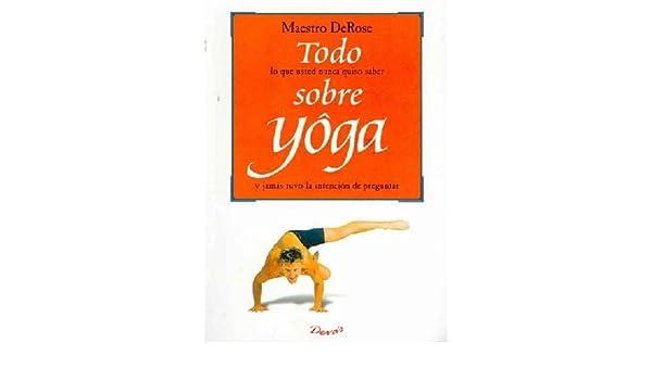Todo Sobre Yoga/ Everything about Yoga: Maestro Derose ...