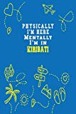 Physically I m Here Mentally I m In Kiribati  Notebook Travel Planner: Lined Notebook / Journal Gift, 120 Pages, 6x9, Soft Cover, Matte Finish