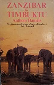 Zanzibar to Timbuktu de Anthony Daniels