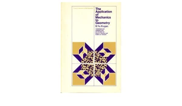 The Application of Mechanics to Geometry (Popular Lectures in Mathematics)