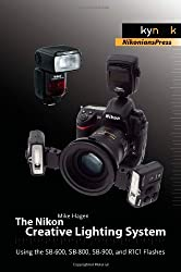 The Nikon Creative Lighting System: Using the Sb-600, Sb-800, Sb-900, and R1n Flashes