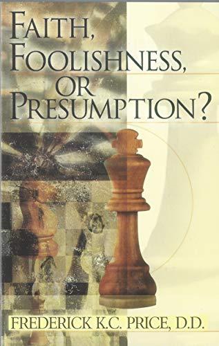Faith, Foolishness, or Presumption?