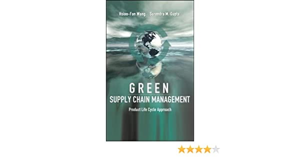 Green Supply Chain Management: Product Life Cycle Approach