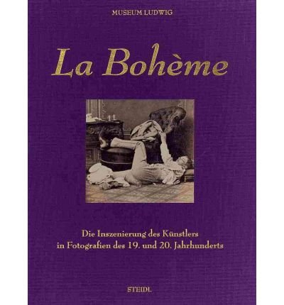 Read Online La Boheme: The Staging of Artists as Bohemians in 19th and 20th Century Photography (Hardback) - Common ebook