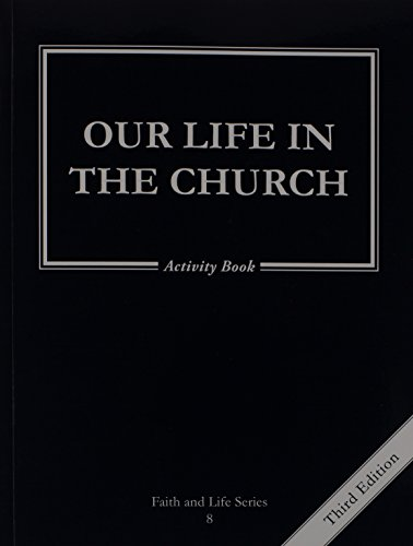 (Our Life in the Church: 8 Grade Activity Book, Revised, (Faith and Life))