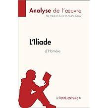 L'Iliade d'Homère (Analyse de l'oeuvre): Comprendre la littérature avec lePetitLittéraire.fr (Fiche de lecture) (French Edition)