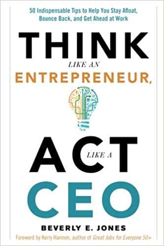 Charming Think Like An Entrepreneur, Act Like A CEO: 50 Indispensable Tips To Help  You Stay Afloat, Bounce Back, And Get Ahead At Work: Beverly E. Jones, ...