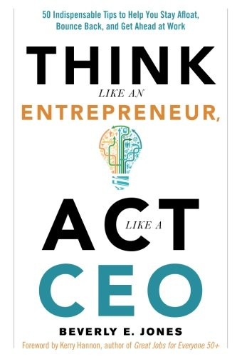 Think Like an Entrepreneur, Act Like a CEO: 50 Indispensable Tips to Help You Stay Afloat, Bounce Back, and Get Ahead at Work pdf