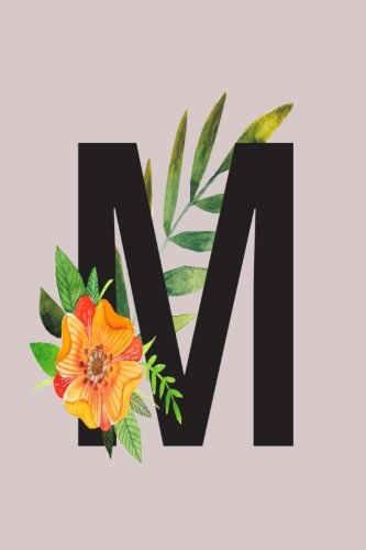 Natures Monogram - M: (6 x 9 ) Journal Lined Writing Notebook with Monogram (Nature & Floral Monogram Journals) (Volume 13)