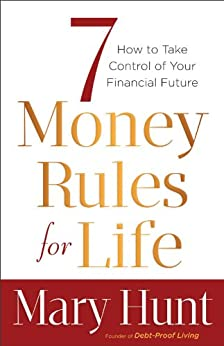 7 Money Rules for Life®: How to Take Control of Your Financial Future by [Hunt, Mary]