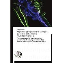 Mélange et transfert thermique dans des échangeurs multifonctionnels: Étude expérimentale et numérique des phénomènes de mélange turbulent et de transfert thermique en présence de vorticité
