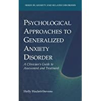 Psychological Approaches to Generalized Anxiety Disorder: A Clinician's Guide to Assessment and Treatment