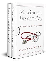 Maximum Insecurity: A Doctor On The Inside by William Wright M.D. ebook deal