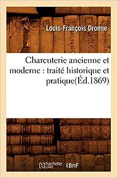 Book's Cover of Charcuterie ancienne et moderne : traité historique et pratique(Éd.1869) (Français) Broché – 1 janvier 2012