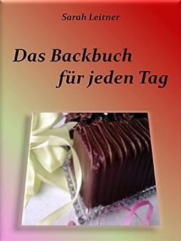 das backbuch f r jeden tag german edition ebook sarah leitner kindle store. Black Bedroom Furniture Sets. Home Design Ideas